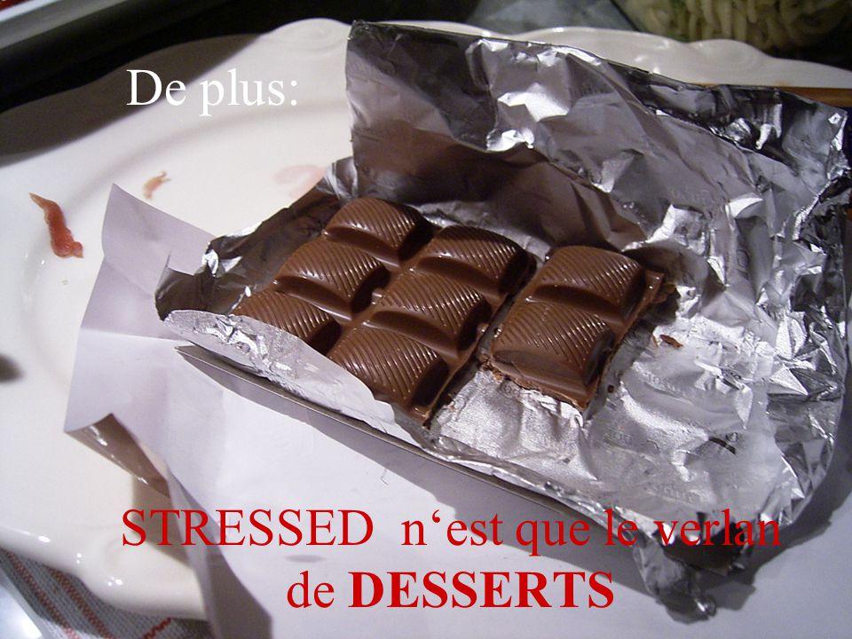 STRESSED n'est que le verlan de DESSERTS