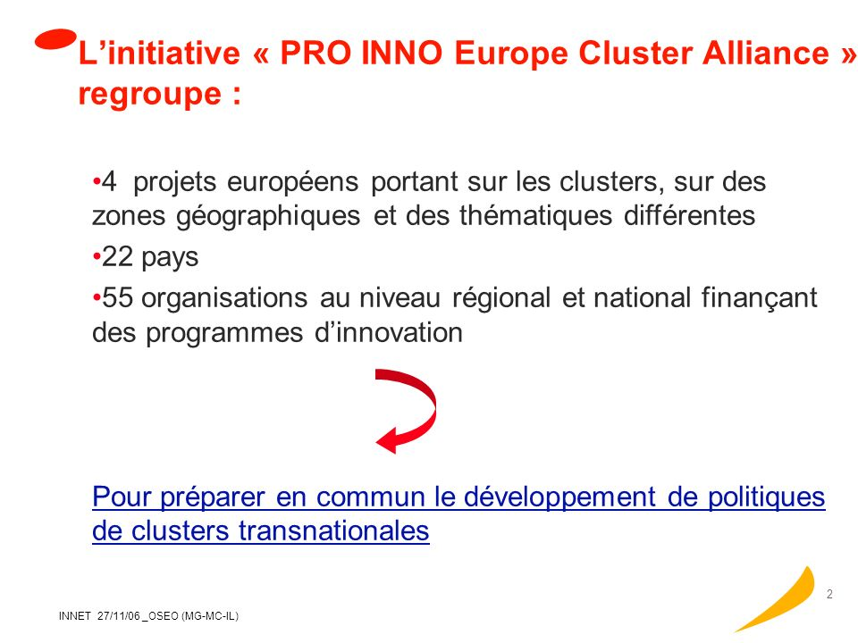 L'initiative « PRO INNO Europe Cluster Alliance » regroupe :