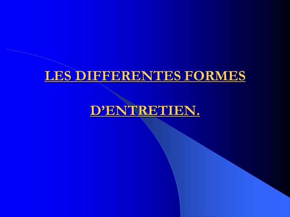 LES DIFFERENTES FORMES D'ENTRETIEN.