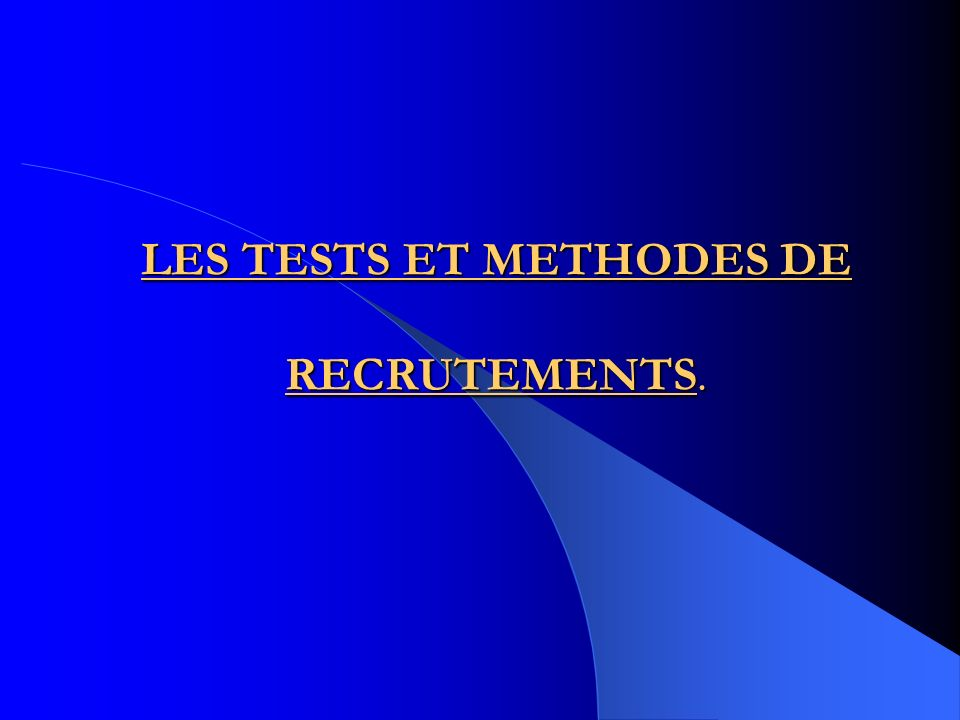 LES TESTS ET METHODES DE RECRUTEMENTS.