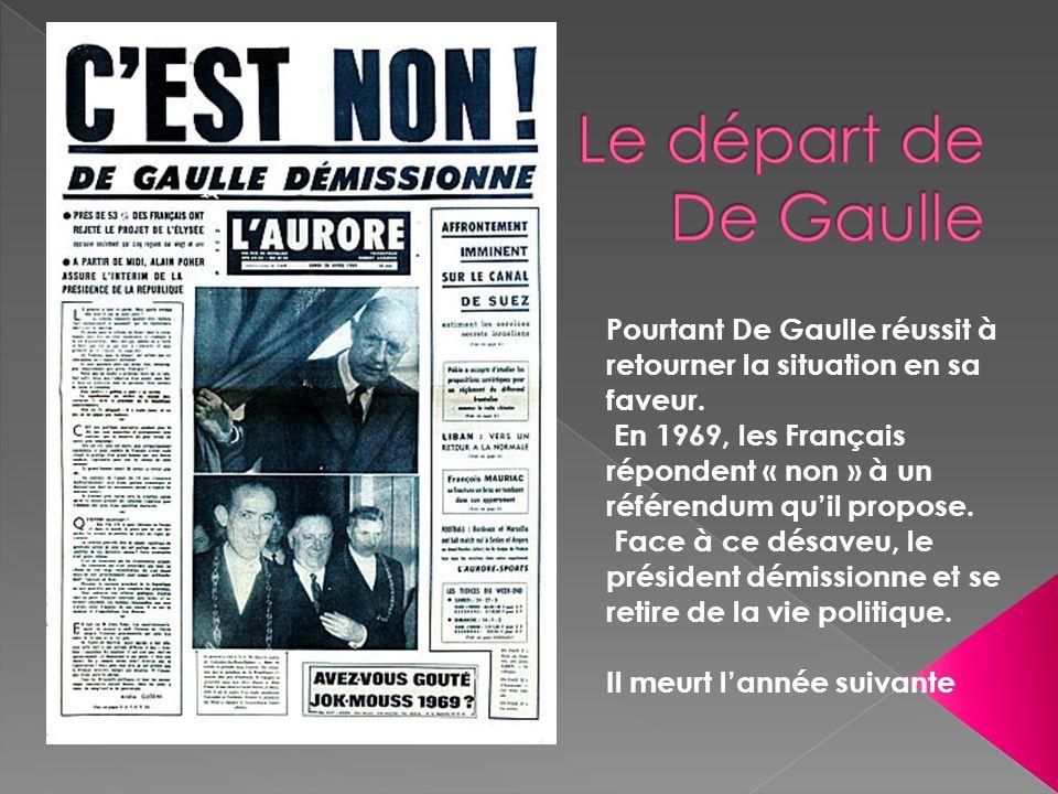 Le départ de De Gaulle Pourtant De Gaulle réussit à retourner la situation en sa faveur.