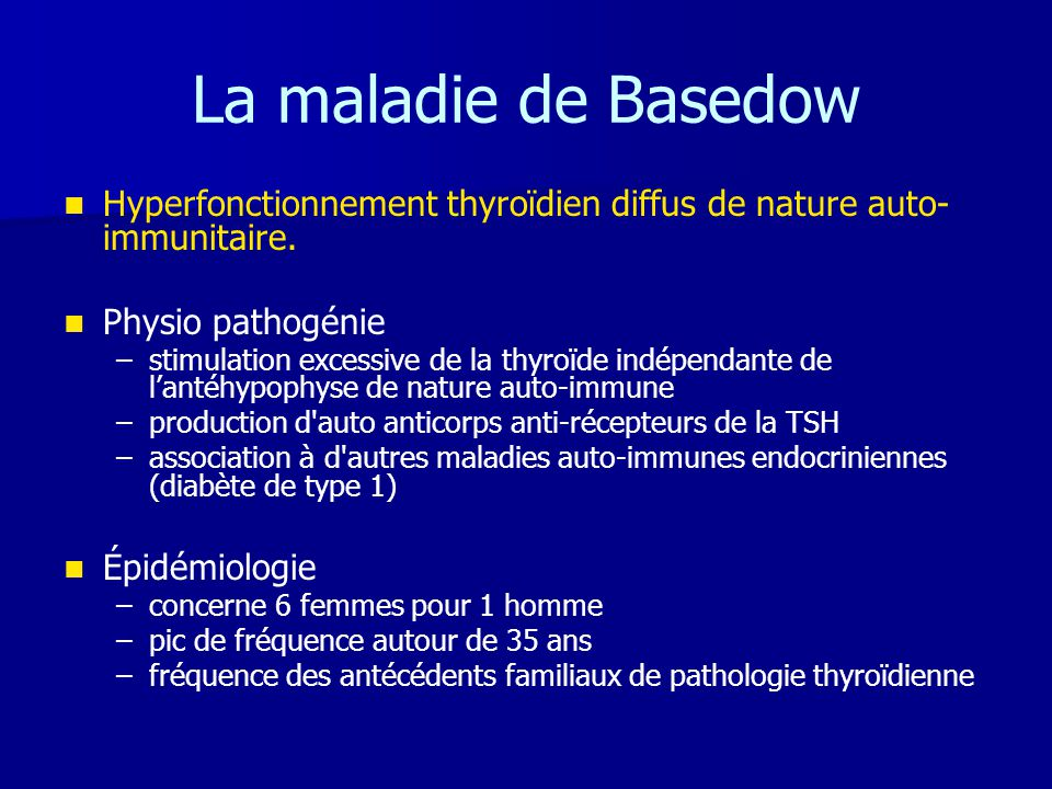 La maladie de Basedow Hyperfonctionnement thyroïdien diffus de nature auto-immunitaire. Physio pathogénie.