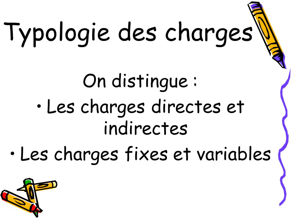 Typologie des charges On distingue :