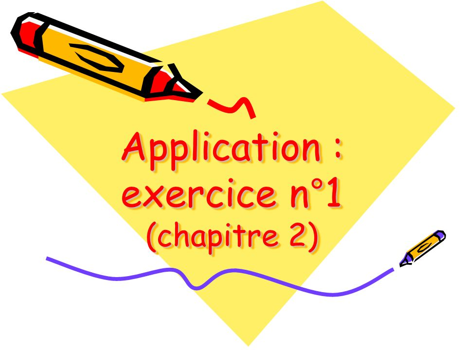 Application : exercice n°1 (chapitre 2)