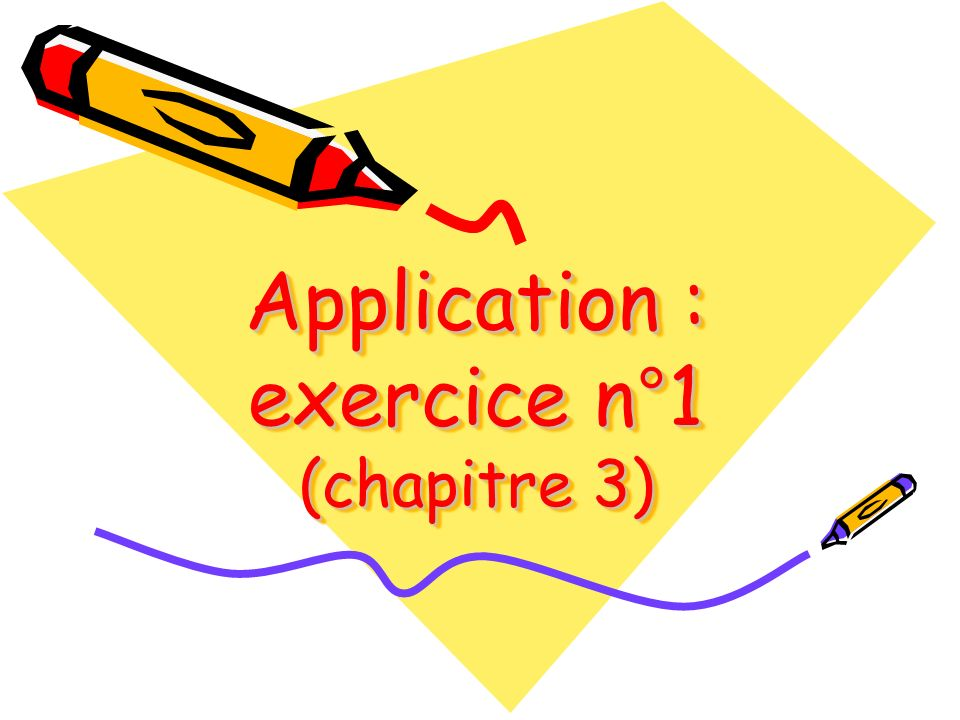 Application : exercice n°1 (chapitre 3)