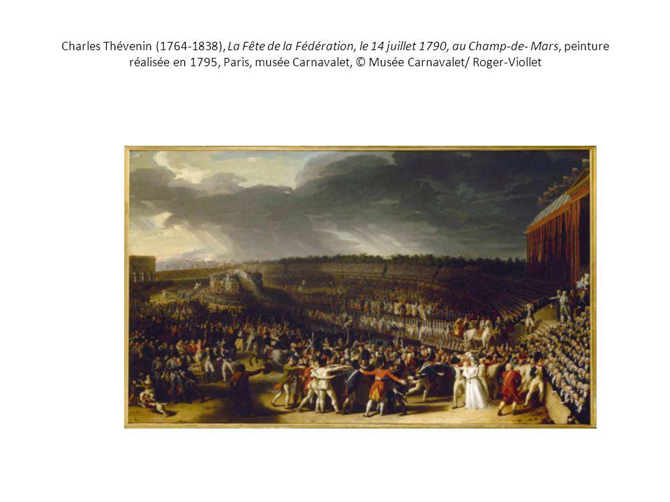 Charles Thévenin (1764-1838), La Fête de la Fédération, le 14 juillet 1790, au Champ-de- Mars, peinture réalisée en 1795, Paris, musée Carnavalet, © Musée Carnavalet/ Roger-Viollet