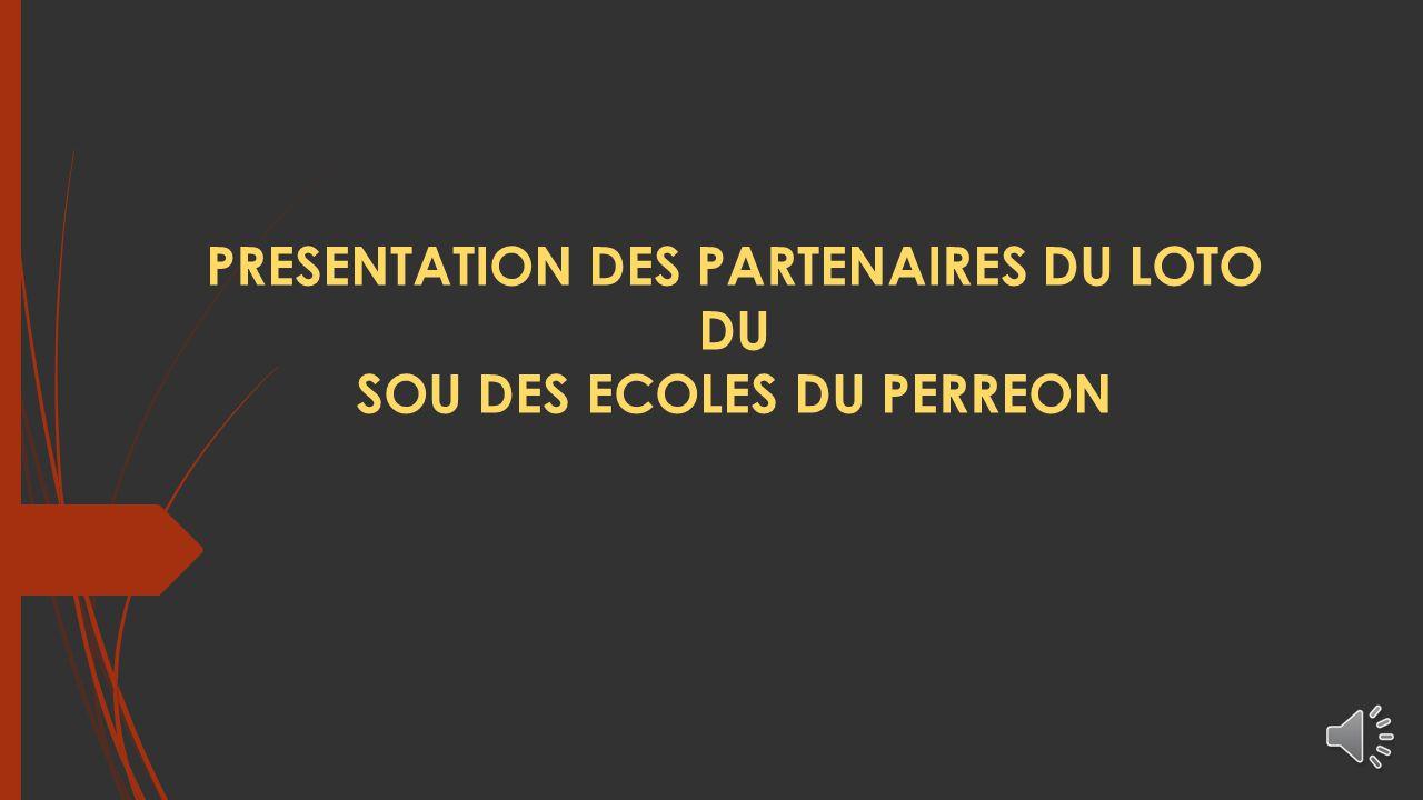 PRESENTATION DES PARTENAIRES DU LOTO SOU DES ECOLES DU PERREON