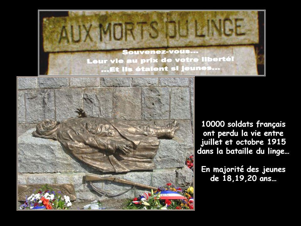 10000 soldats français ont perdu la vie entre juillet et octobre 1915 dans la bataille du linge… En majorité des jeunes de 18,19,20 ans…
