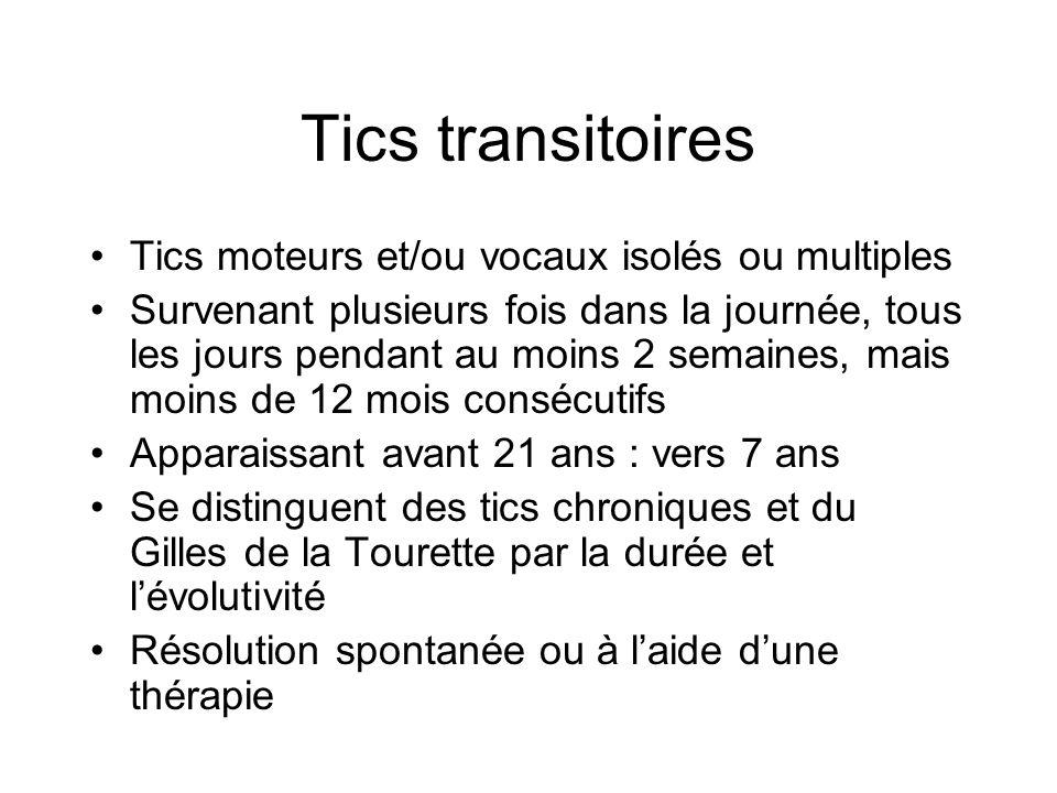 Tics transitoires Tics moteurs et/ou vocaux isolés ou multiples