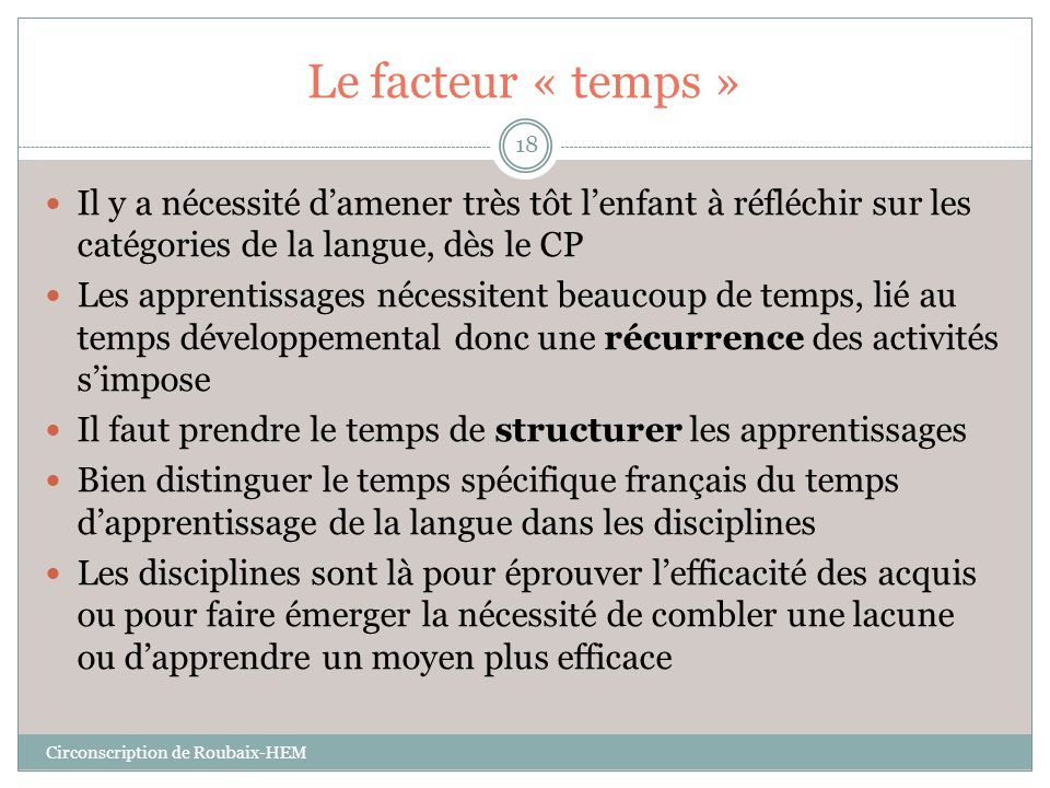 Le facteur « temps » Il y a nécessité d'amener très tôt l'enfant à réfléchir sur les catégories de la langue, dès le CP.