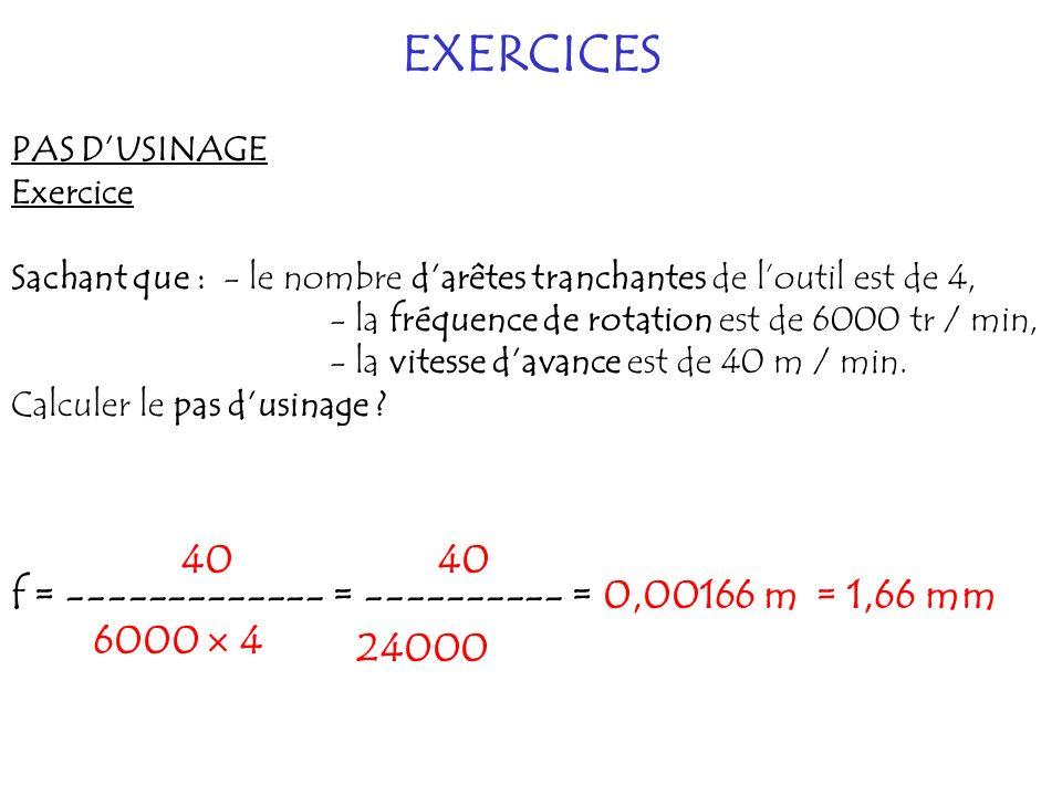 EXERCICES 40 40 f = ------------- = ---------- = 0,00166 m = 1,66 mm