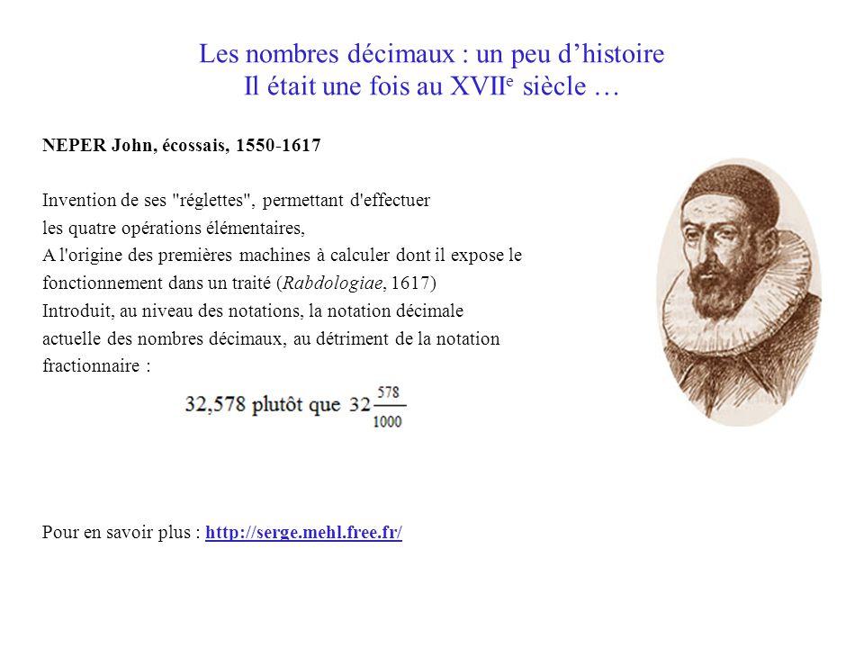 Les nombres décimaux : un peu d'histoire Il était une fois au XVIIe siècle …