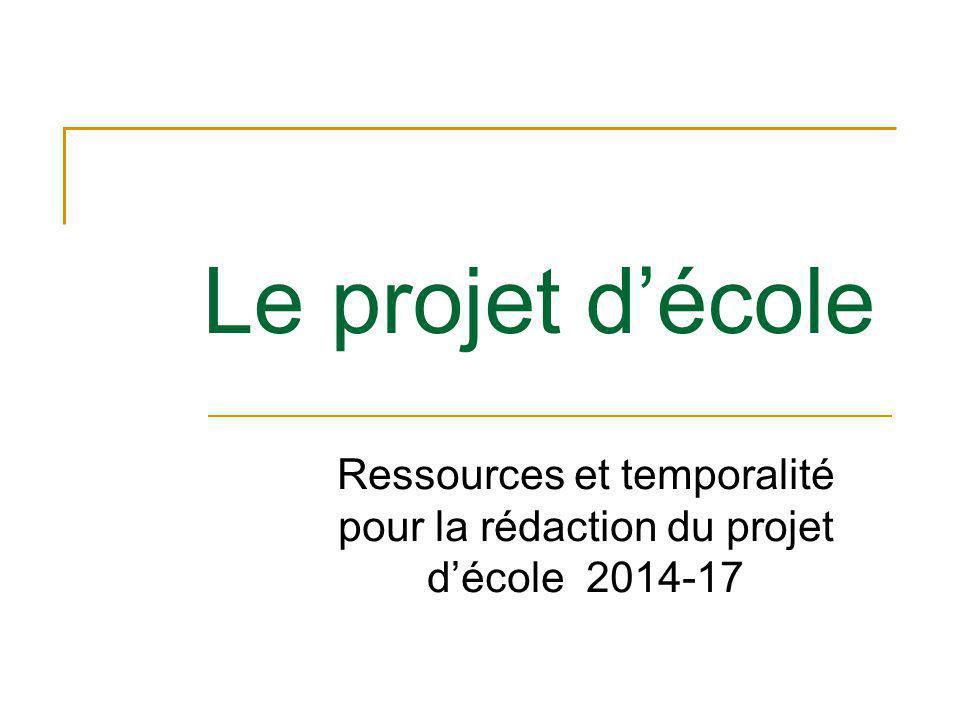Ressources et temporalité pour la rédaction du projet d'école 2014-17