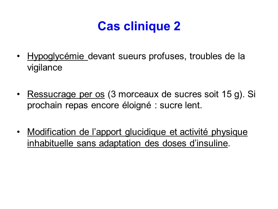 Cas clinique 2 Hypoglycémie devant sueurs profuses, troubles de la vigilance.