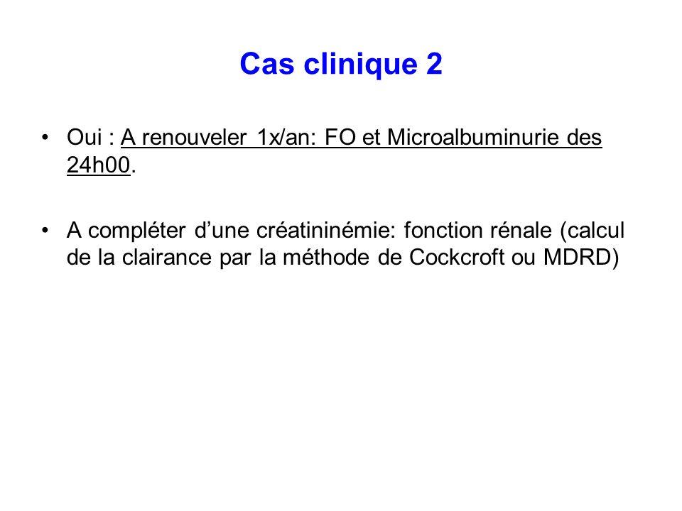 Cas clinique 2 Oui : A renouveler 1x/an: FO et Microalbuminurie des 24h00.