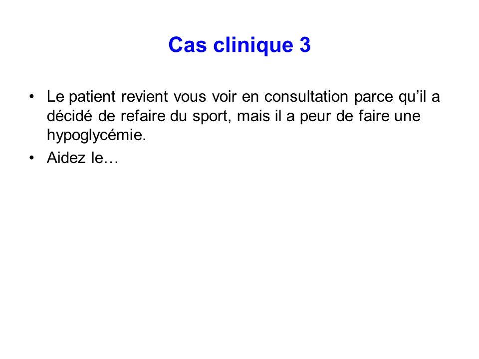 Cas clinique 3Le patient revient vous voir en consultation parce qu'il a décidé de refaire du sport, mais il a peur de faire une hypoglycémie.