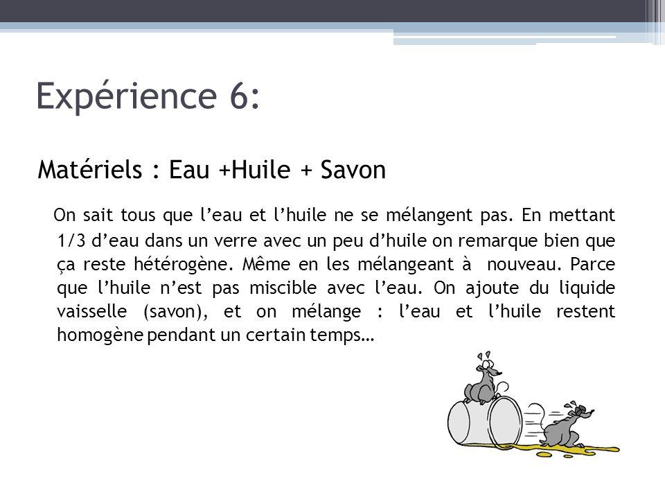 Expérience 6: Matériels : Eau +Huile + Savon