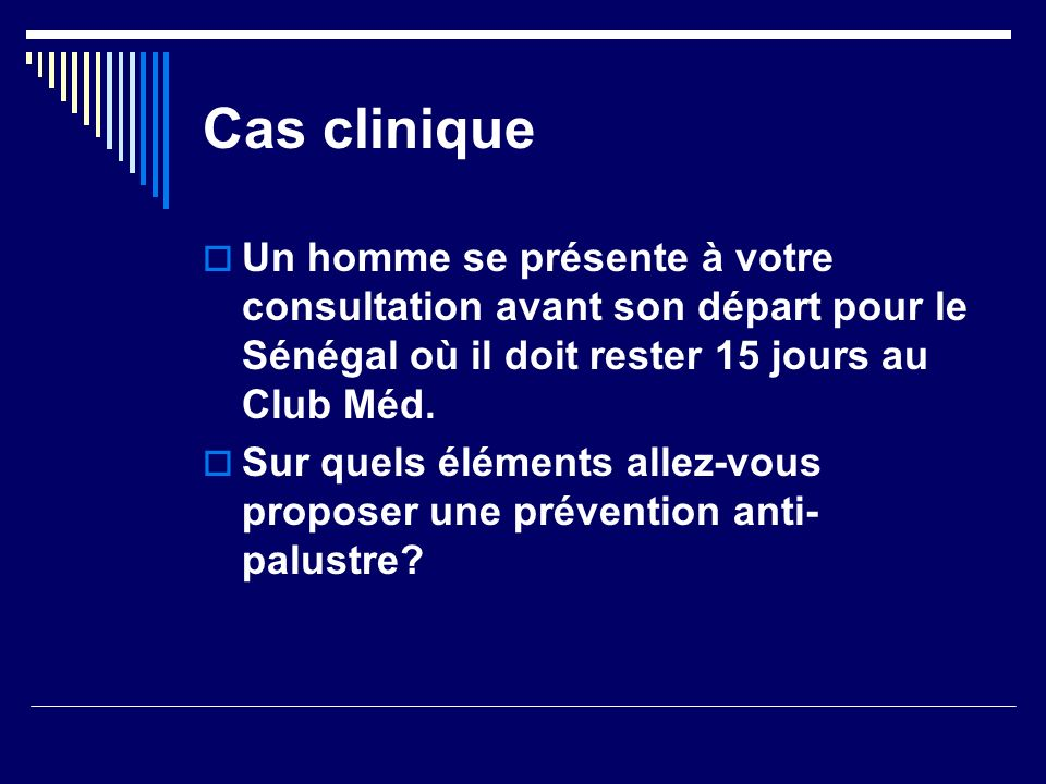Cas clinique Un homme se présente à votre consultation avant son départ pour le Sénégal où il doit rester 15 jours au Club Méd.