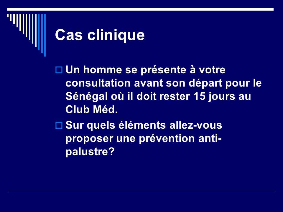 Cas cliniqueUn homme se présente à votre consultation avant son départ pour le Sénégal où il doit rester 15 jours au Club Méd.