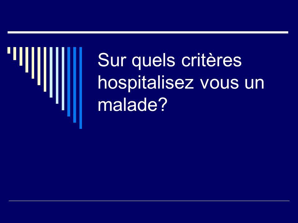 Sur quels critères hospitalisez vous un malade