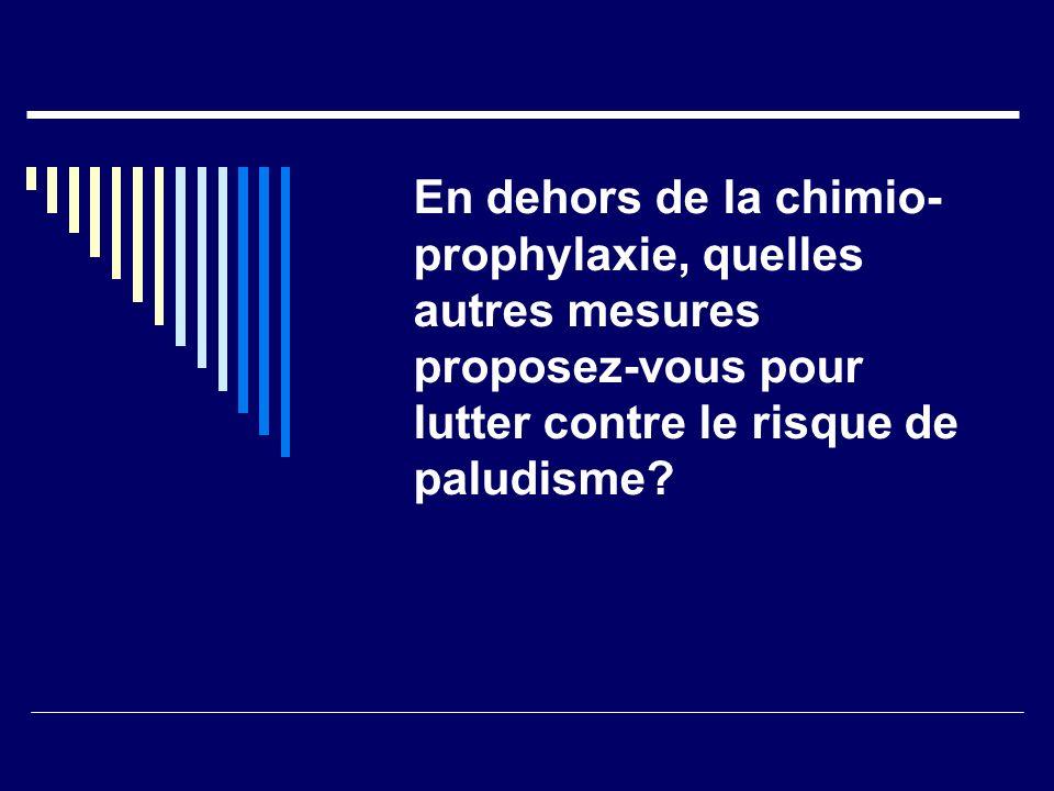 En dehors de la chimio-prophylaxie, quelles autres mesures proposez-vous pour lutter contre le risque de paludisme