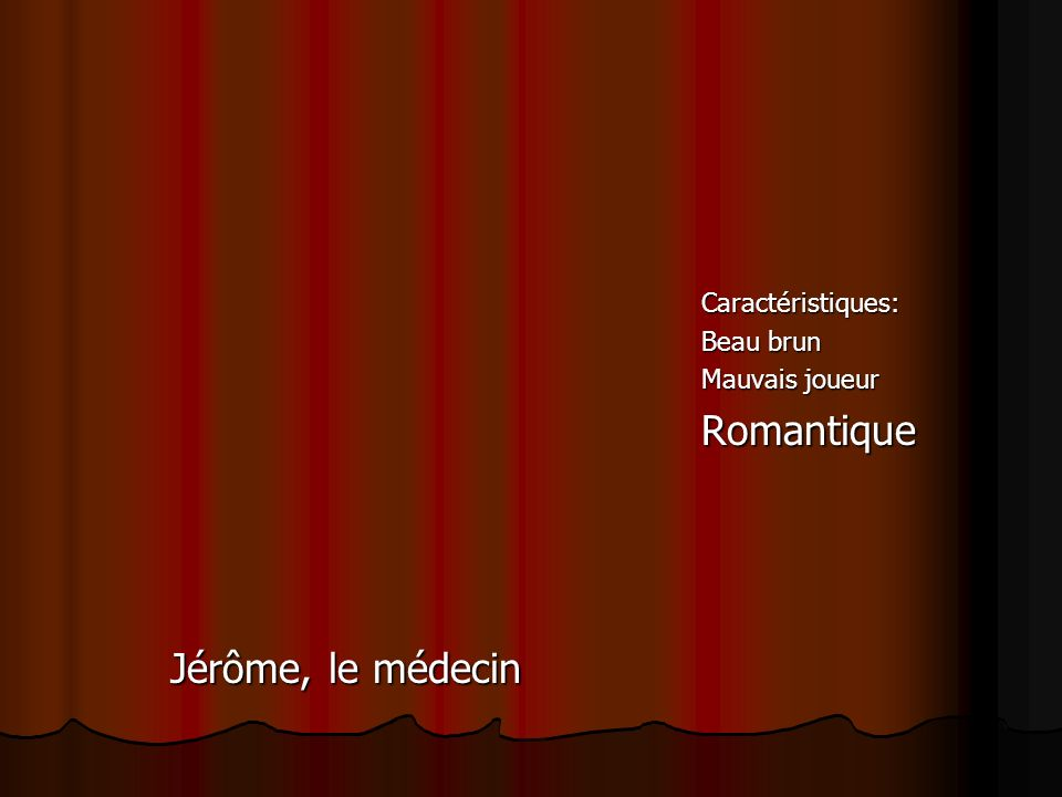 Romantique Jérôme, le médecin Caractéristiques: Beau brun
