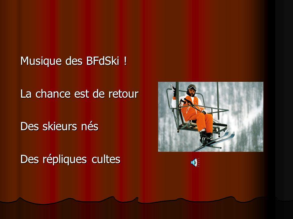 Musique des BFdSki ! La chance est de retour Des skieurs nés Des répliques cultes