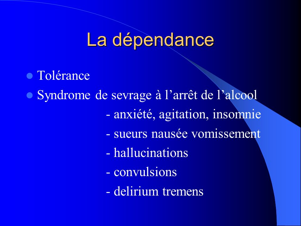 La dépendance Tolérance Syndrome de sevrage à l'arrêt de l'alcool