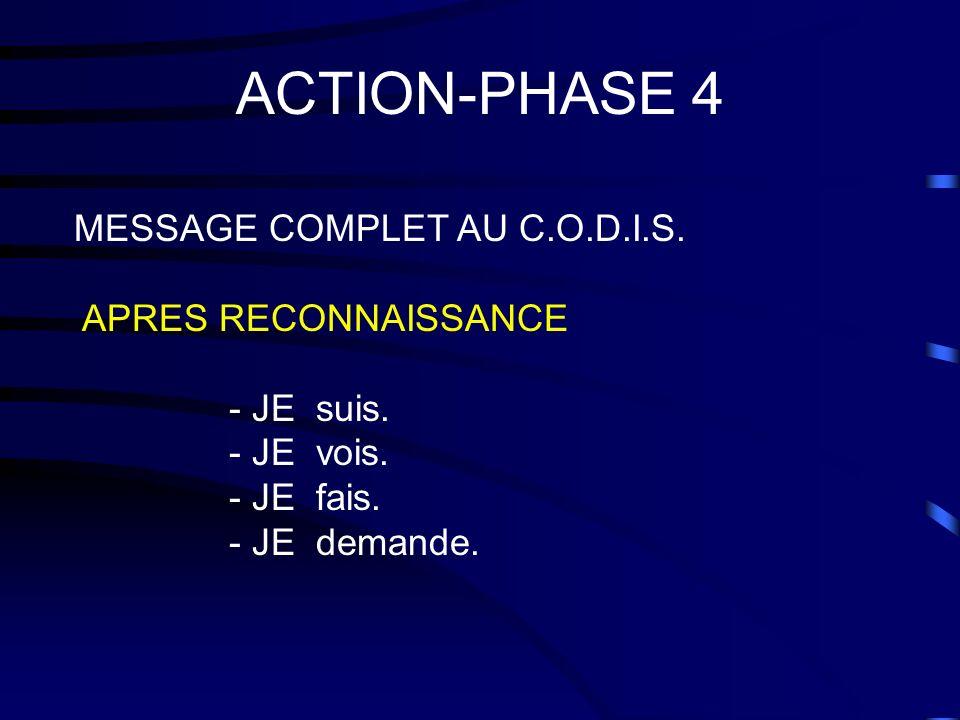 ACTION-PHASE 4 MESSAGE COMPLET AU C.O.D.I.S. APRES RECONNAISSANCE