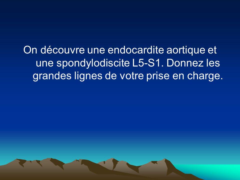 On découvre une endocardite aortique et une spondylodiscite L5-S1
