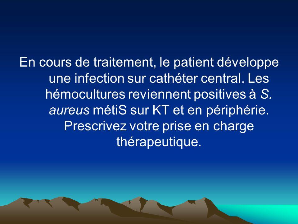 En cours de traitement, le patient développe une infection sur cathéter central.
