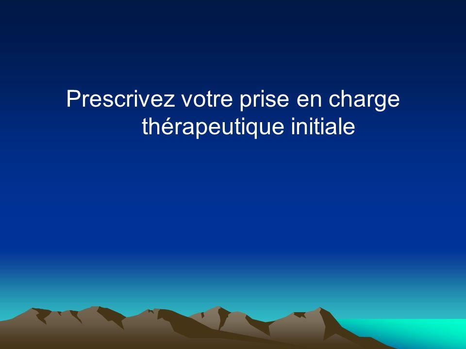 Prescrivez votre prise en charge thérapeutique initiale