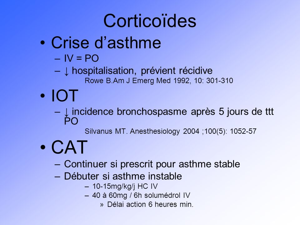 Corticoïdes CAT Crise d'asthme IOT IV = PO