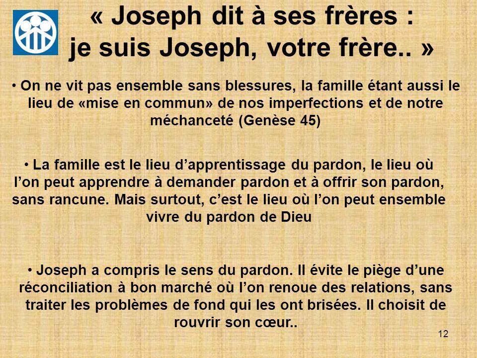 « Joseph dit à ses frères : je suis Joseph, votre frère.. »