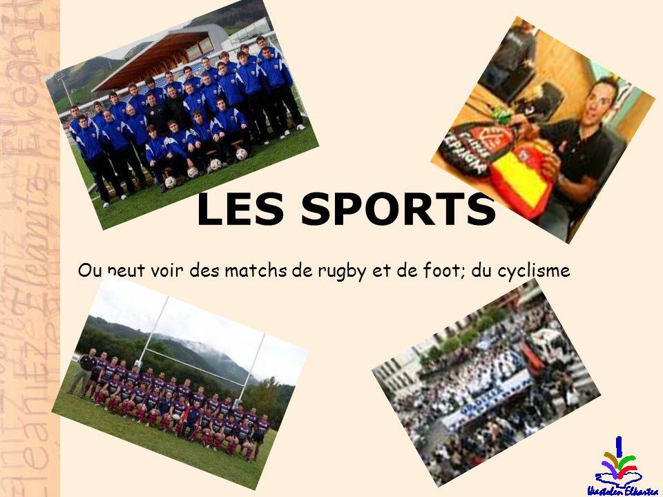 Ou peut voir des matchs de rugby et de foot; du cyclisme