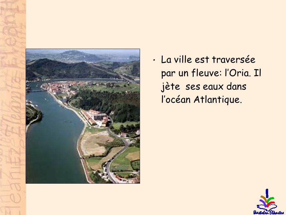 La ville est traversée par un fleuve: l'Oria