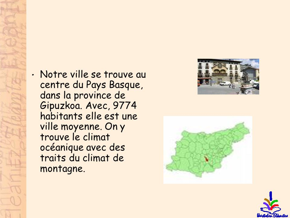 Notre ville se trouve au centre du Pays Basque, dans la province de Gipuzkoa.