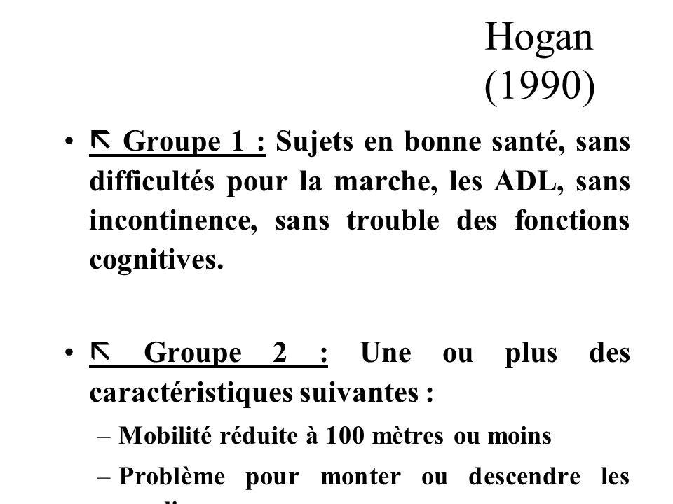 Hogan (1990)  Groupe 1 : Sujets en bonne santé, sans difficultés pour la marche, les ADL, sans incontinence, sans trouble des fonctions cognitives.
