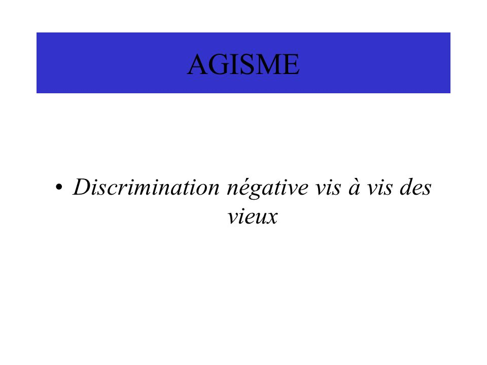 Discrimination négative vis à vis des vieux