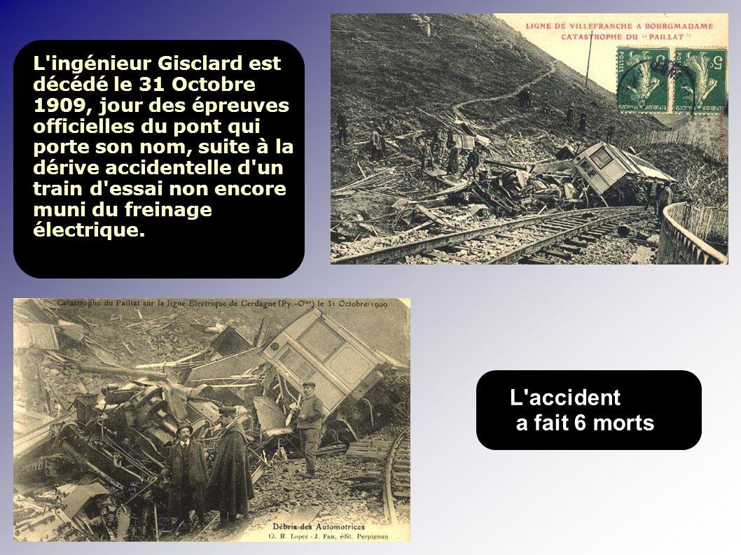 L ingénieur Gisclard est décédé le 31 Octobre 1909, jour des épreuves officielles du pont qui porte son nom, suite à la dérive accidentelle d un train d essai non encore muni du freinage électrique.
