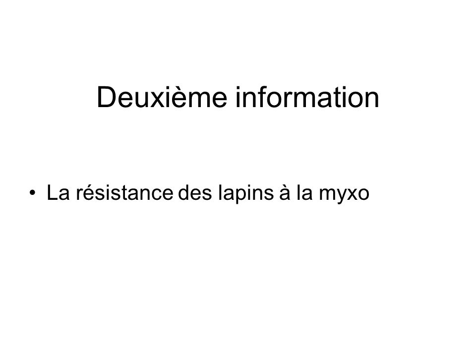 Deuxième information La résistance des lapins à la myxo