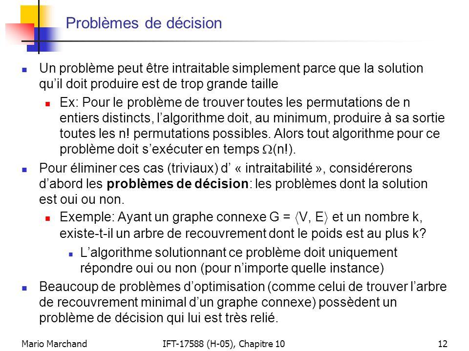 Problèmes de décision Un problème peut être intraitable simplement parce que la solution qu'il doit produire est de trop grande taille.