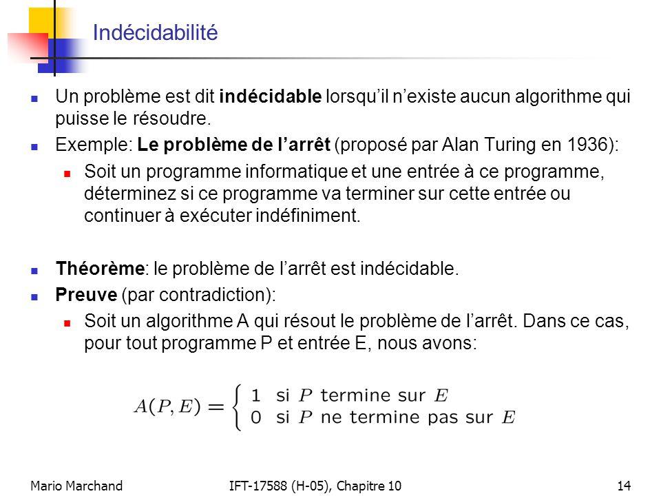 Indécidabilité Un problème est dit indécidable lorsqu'il n'existe aucun algorithme qui puisse le résoudre.