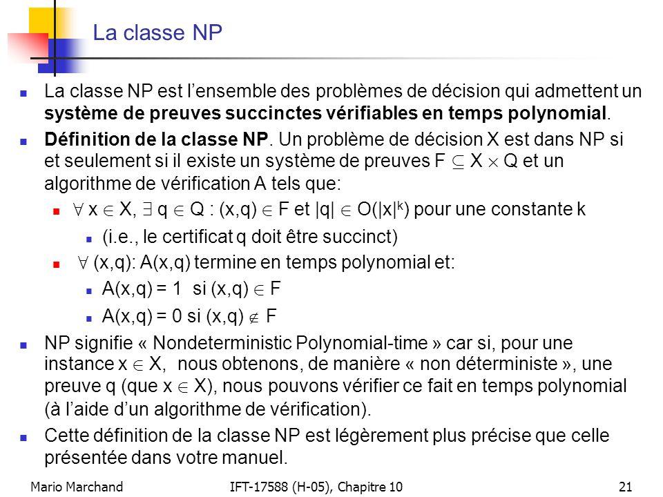 La classe NP La classe NP est l'ensemble des problèmes de décision qui admettent un système de preuves succinctes vérifiables en temps polynomial.