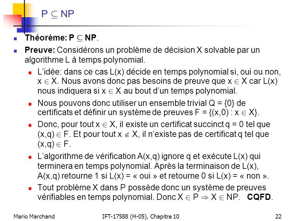 P µ NP Théorème: P µ NP. Preuve: Considérons un problème de décision X solvable par un algorithme L à temps polynomial.