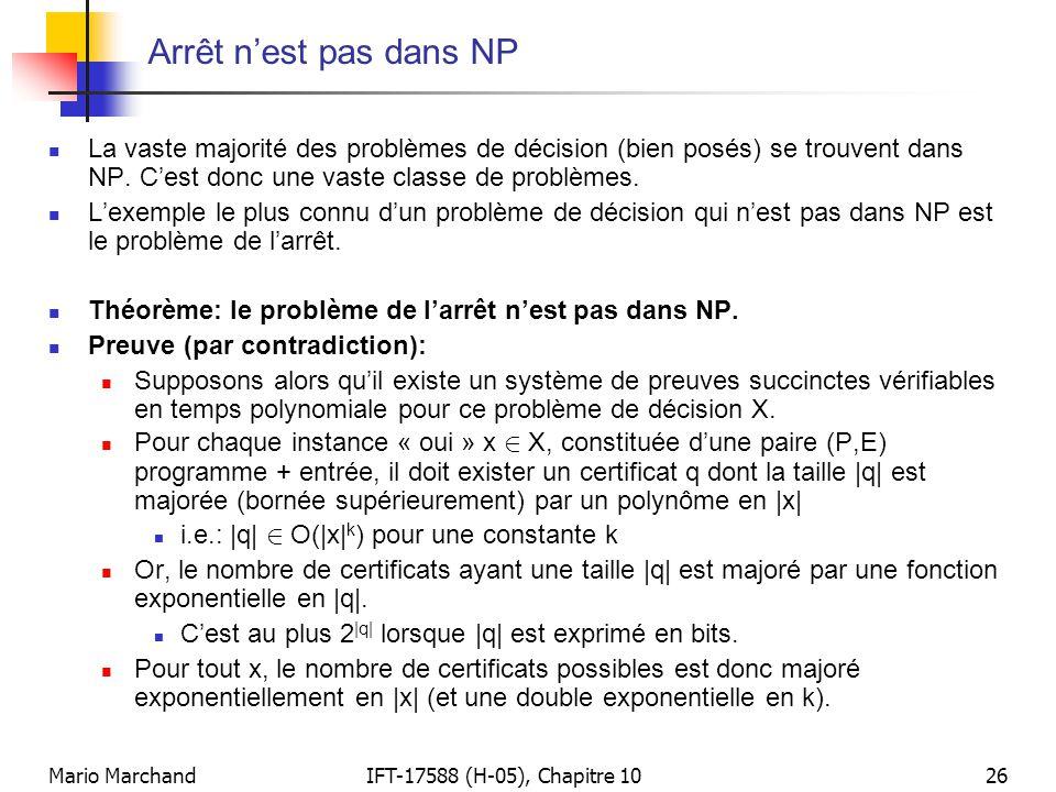 Arrêt n'est pas dans NP La vaste majorité des problèmes de décision (bien posés) se trouvent dans NP. C'est donc une vaste classe de problèmes.