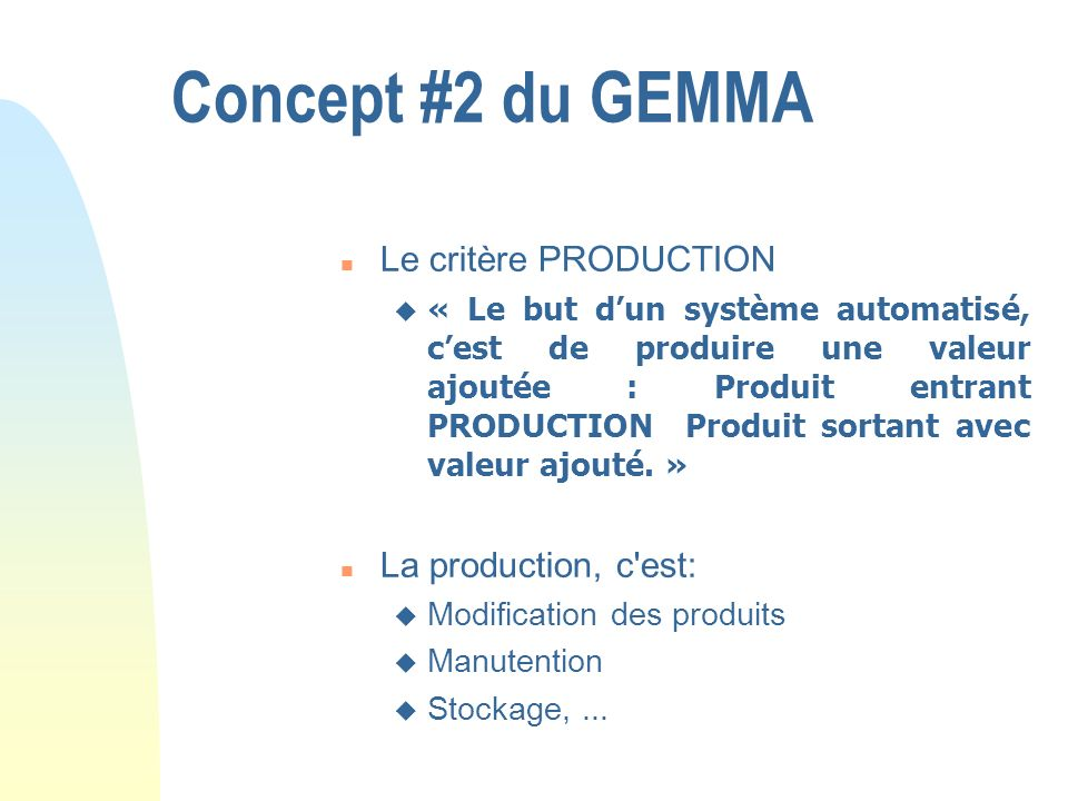 Concept #2 du GEMMA Le critère PRODUCTION La production, c est: