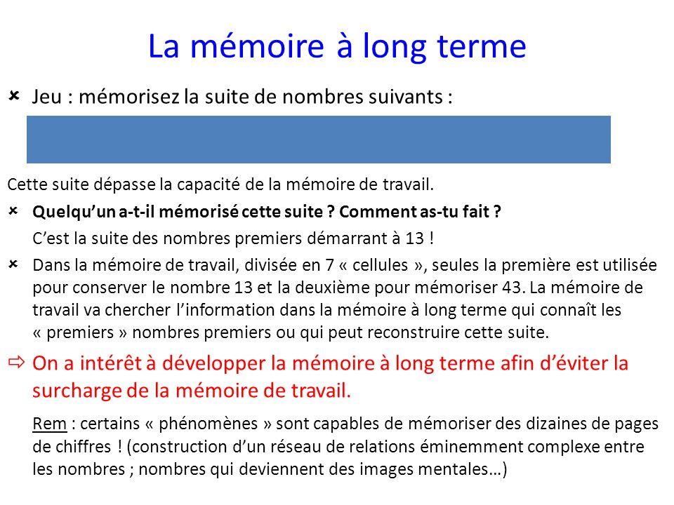 La mémoire à long terme Jeu : mémorisez la suite de nombres suivants : 13 17 19 23 29 31 37 41 43.