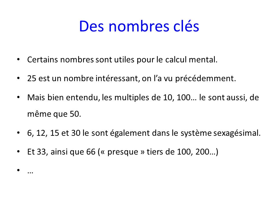 Des nombres clés Certains nombres sont utiles pour le calcul mental.
