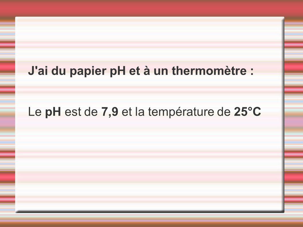 J ai du papier pH et à un thermomètre :